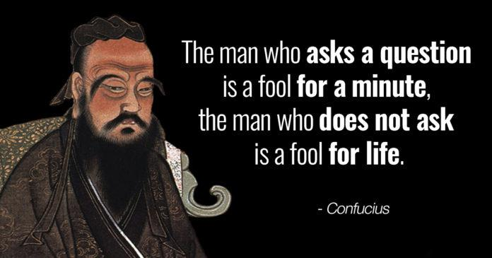 """The man who asks a question is a fool for a minute, the man who does not ask is a fool for life."" – Confucius [696×365]"