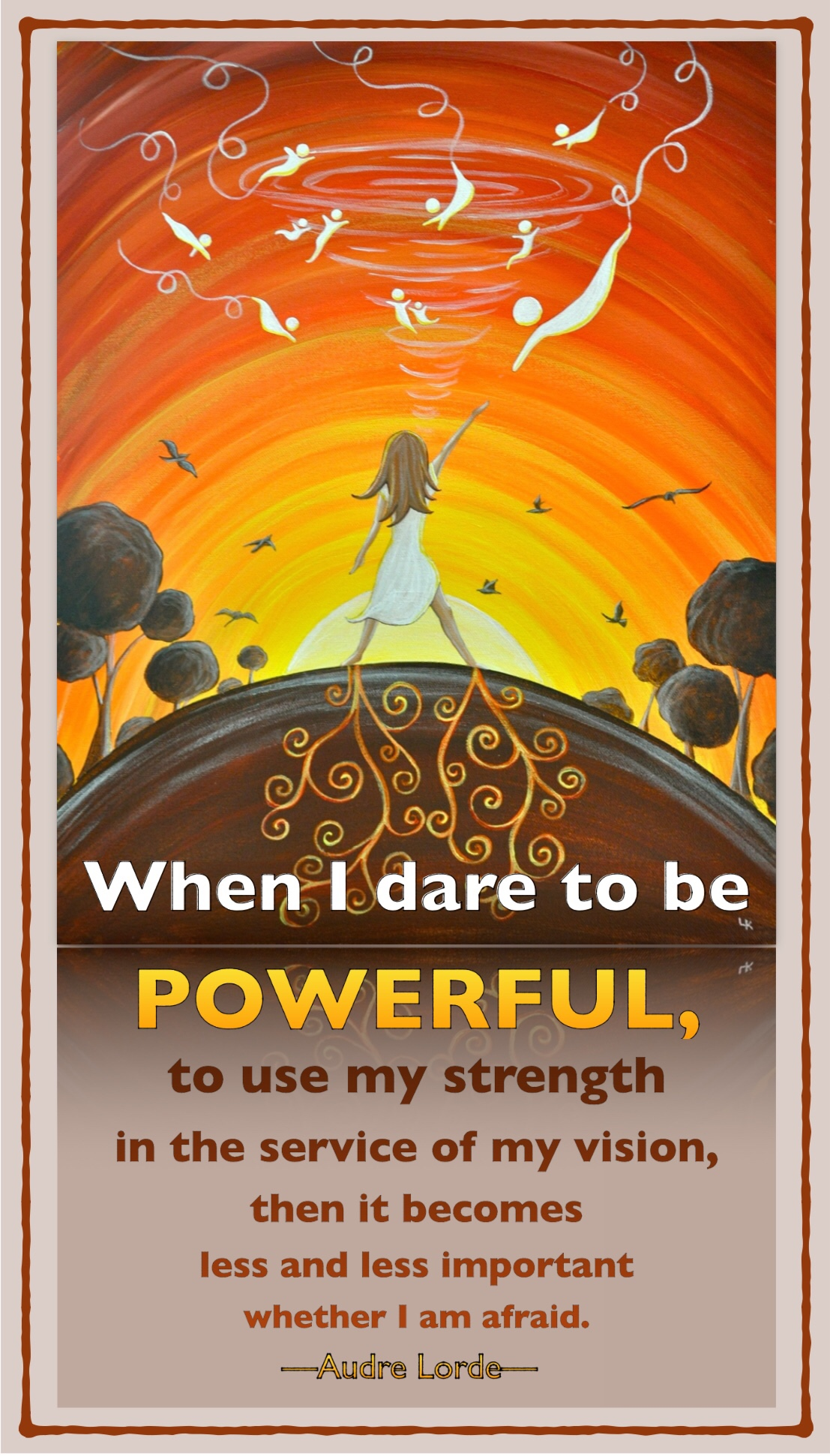 """When I dare to be powerful, to use my strength in the service of my vision, then it becomes less and less important whether I am afraid."" ― Audre Lorde [1107 x 1941] [OC]"