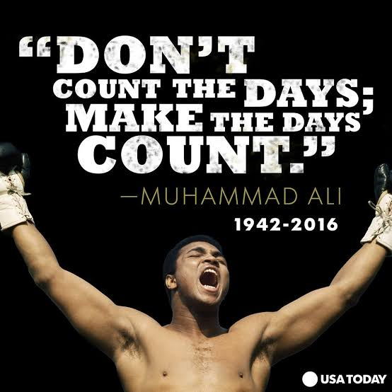 """Rig'l'N'l'II'ILrDAYS MAKE THE: nmrs' .. cpuN'r."" VU'— IAMMAD ALI . 1942-2016 Q USA'I'ODAY https://inspirational.ly"