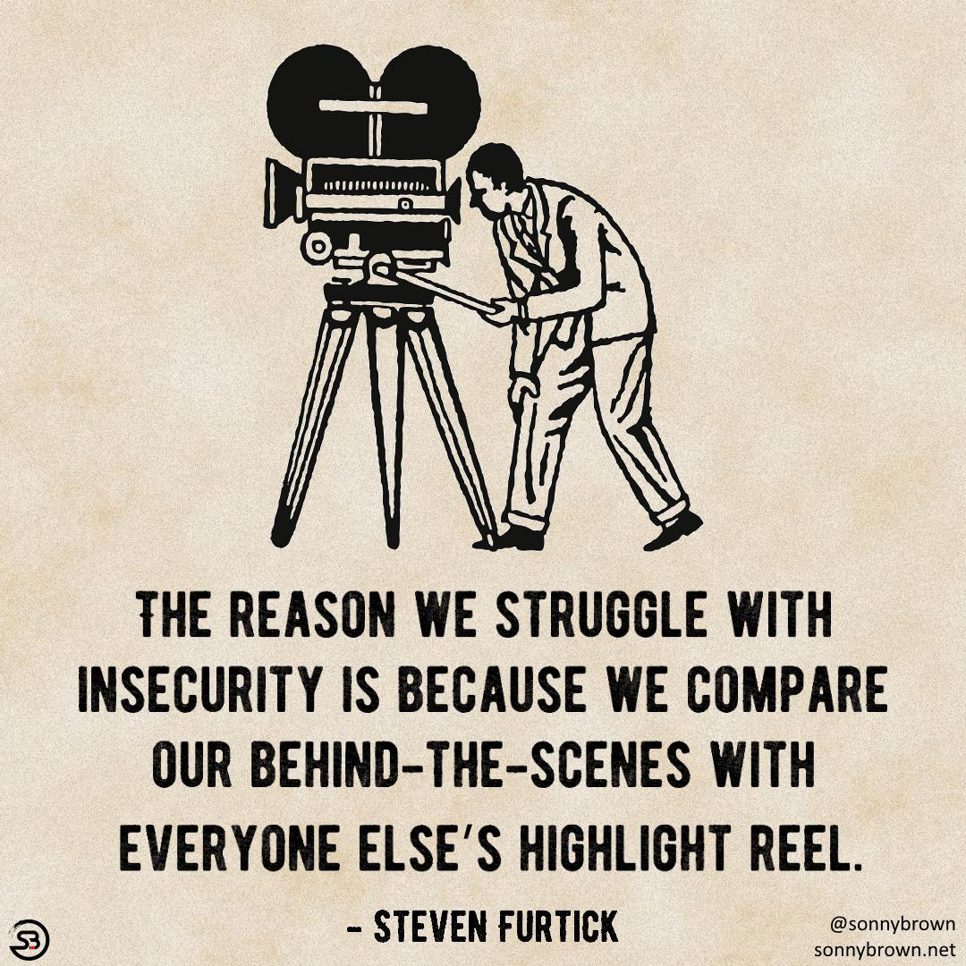 """The reason we struggle with insecurity is because we compare our behind-the-scenes with everyone else's highlight reel."" ― Steven Furtick [1080 x 1080]"