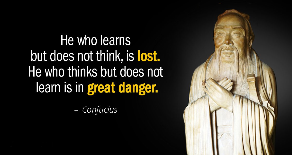 """He who learns but does not think, is lost. He who thinks but does not learn is in great danger."" – Confucius [1200×640]"