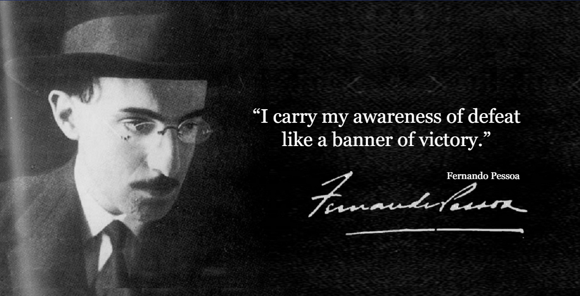 """I carry my awareness of defeat like a banner of victory."" Fernando Pessoa [1196 x 610]"