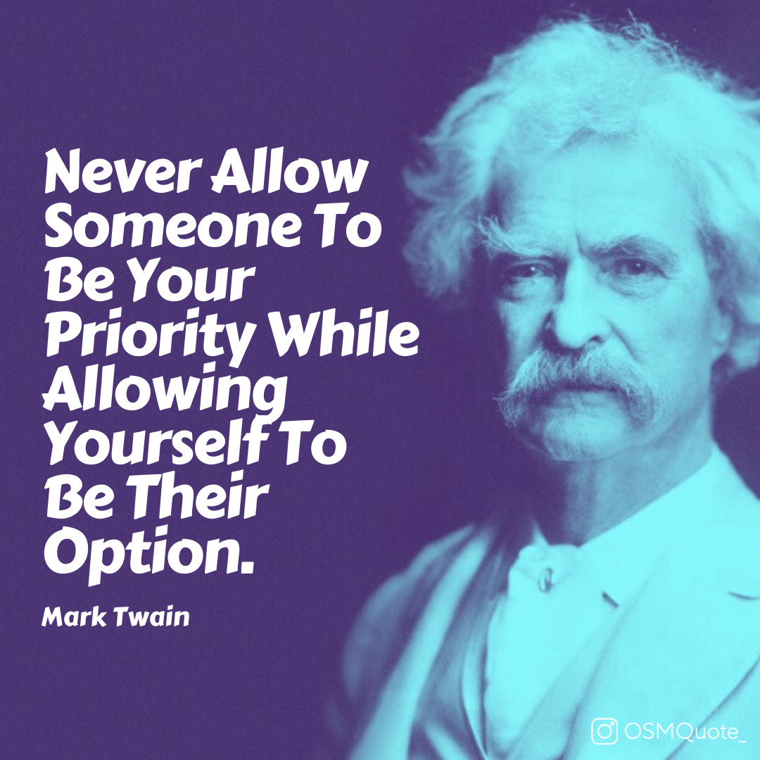 """Never Allow Someone To Be Your Priority While Allowing Yourself To Be Their Option."" – Mark Twain (1080×1080)"