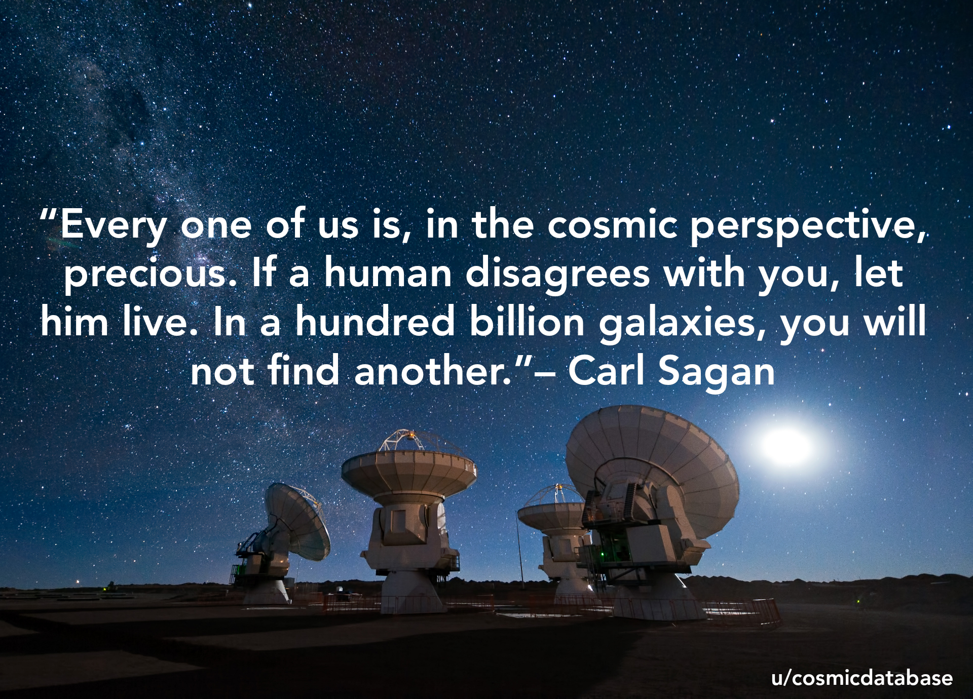 """Every one of us is, in the cosmic perspective, precious. If a human disagrees with you, let him live. In a hundred billion galaxies, you will not find another.""– Carl Sagan [OC] [1920×1380]"