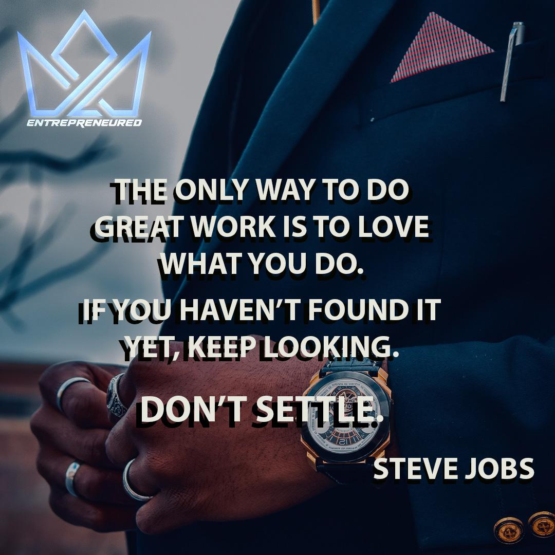 The only way to do great work is to love what you do. If you haven't found it yet, keep looking. Don't settle Steve Jobs (1080 x 1080)
