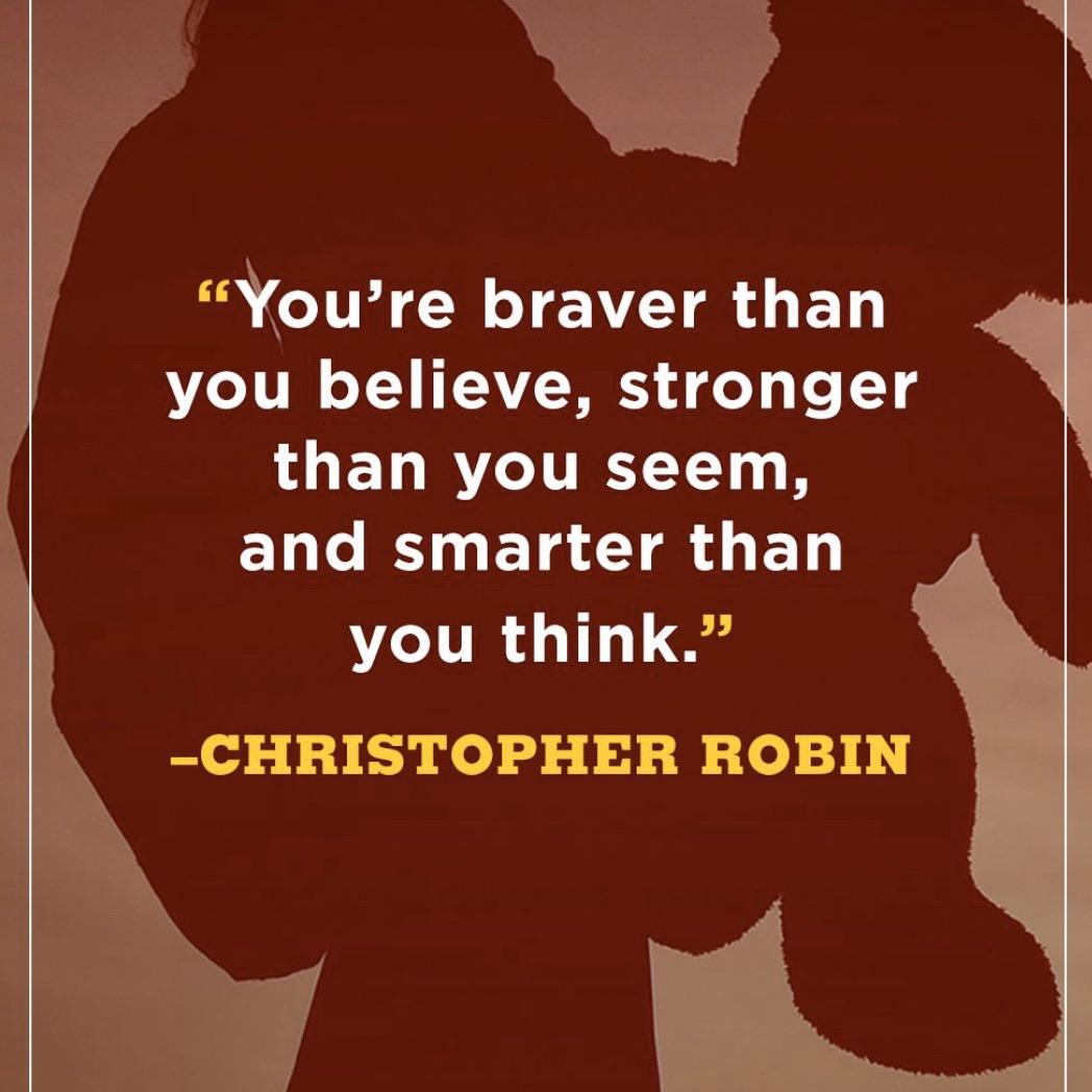"""You're braver than you believe, stronger than you seem, and smarter than you think."" -CHRISTOPHER ROBIN https://inspirational.ly"