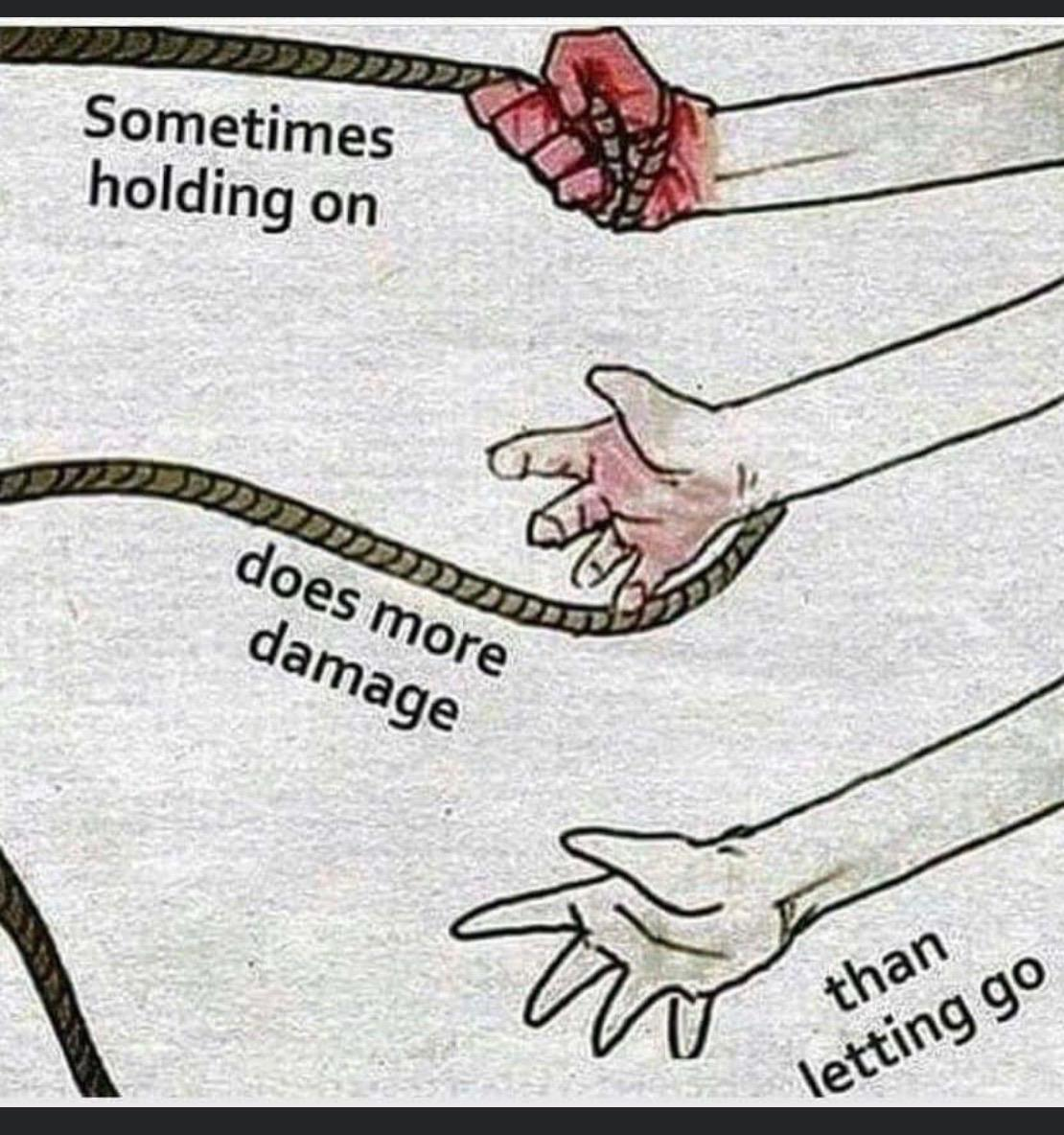 [image] Sometimes hanging on does more damage than letting go.