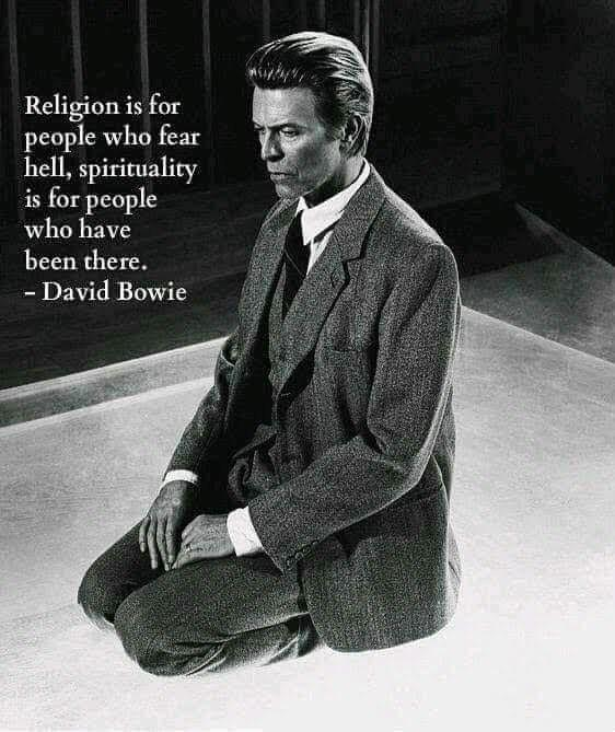 """Religion is for people who fear hell, spirituality is for people who have been there."" – David Bowie [940 x 788]"