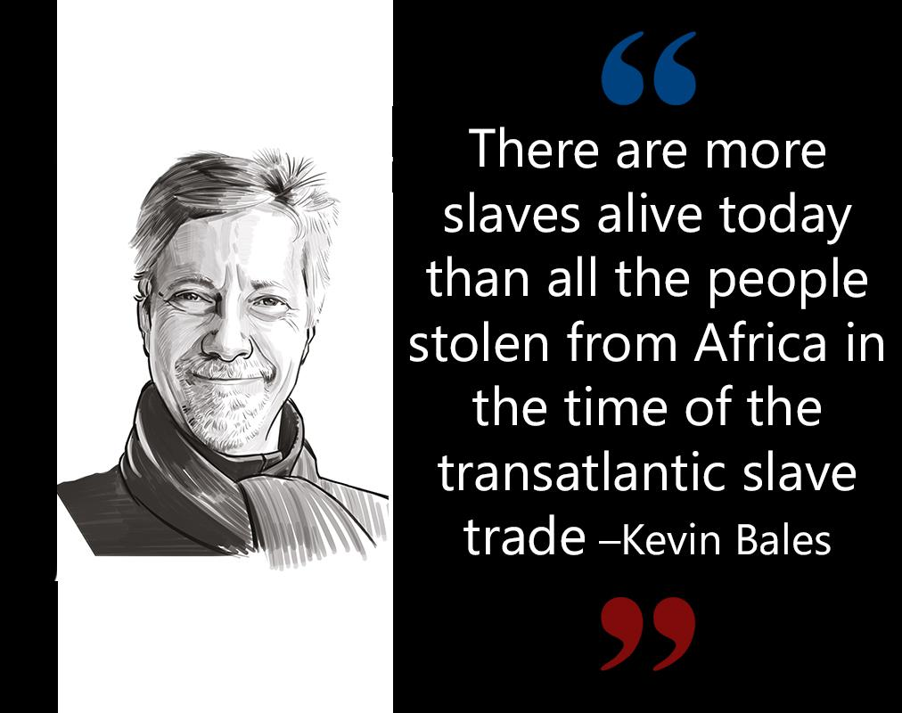 """There are more slaves alive today than all the people stolen from Africa in the time of the transatlantic slave trade,"" –Kevin Bales in Disposable People: New Slavery in the Global Economy.[1012×800]"