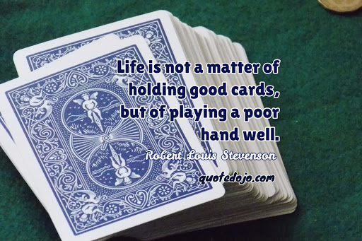 """Life is not a matter of holding good cards, but of playing a poor hand well."" ― Robert Louis Stevenson(1020×850)"