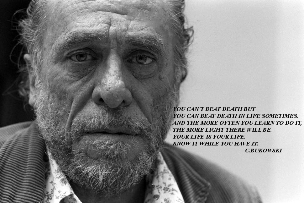 You can't beat death but you can beat death in life sometimes… Charles Bukowski (970×646)