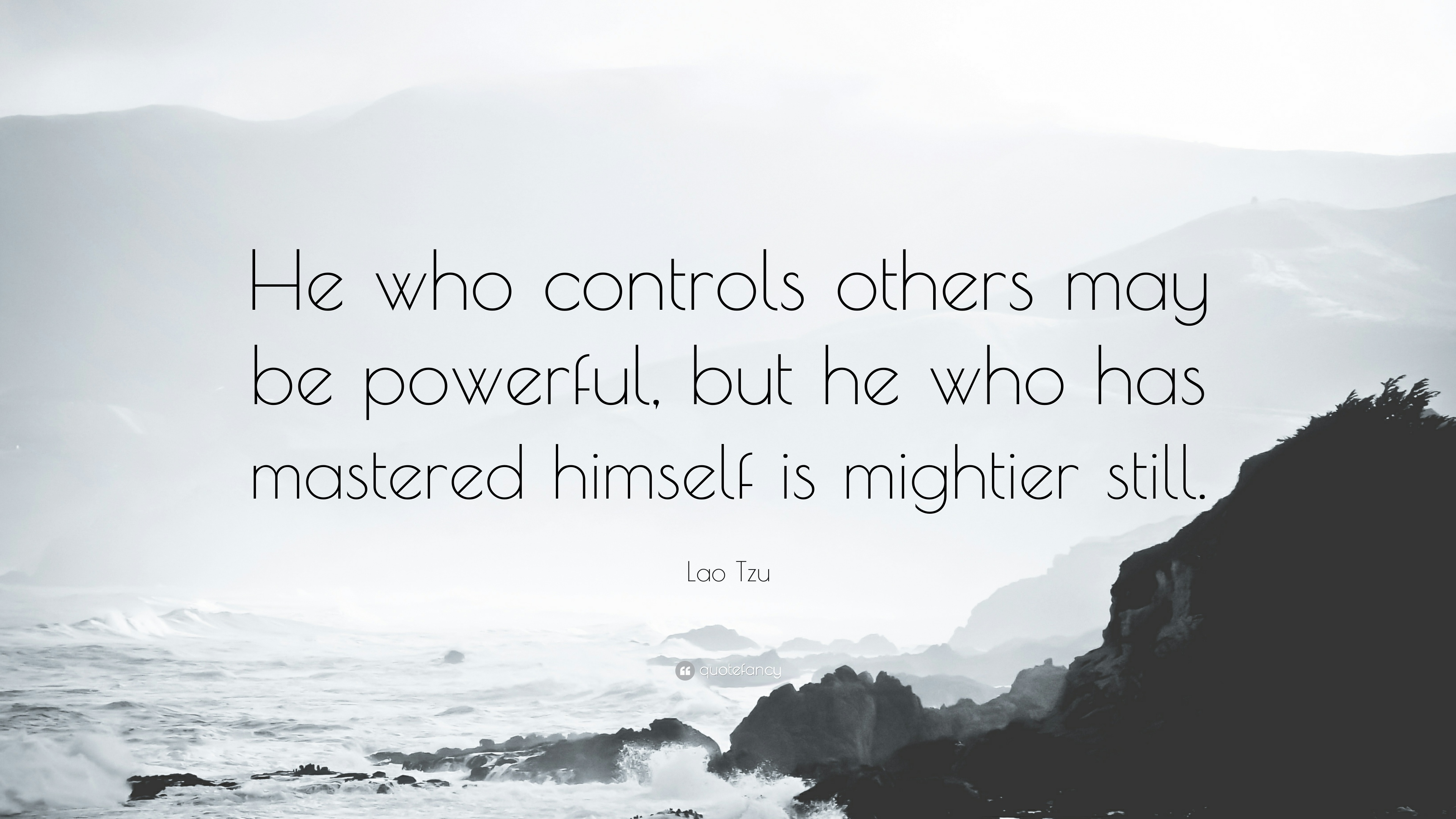 """He who controls others may be powerful, but he who has mastered himself is mightier still."" Lao Tzu [3480 x 2160]"