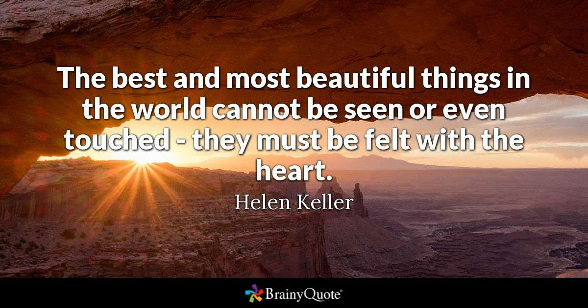 """The best and most beautiful things in the world cannot be seen or even touched – they must be felt with the heart."" – Helen Keller [1200×630]"