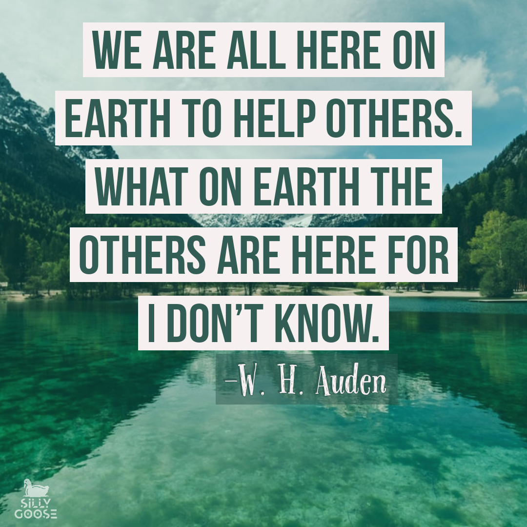 We are all here on earth to help others. What on earth the others are here for I don't know. —W. H. Auden [1080×1080]
