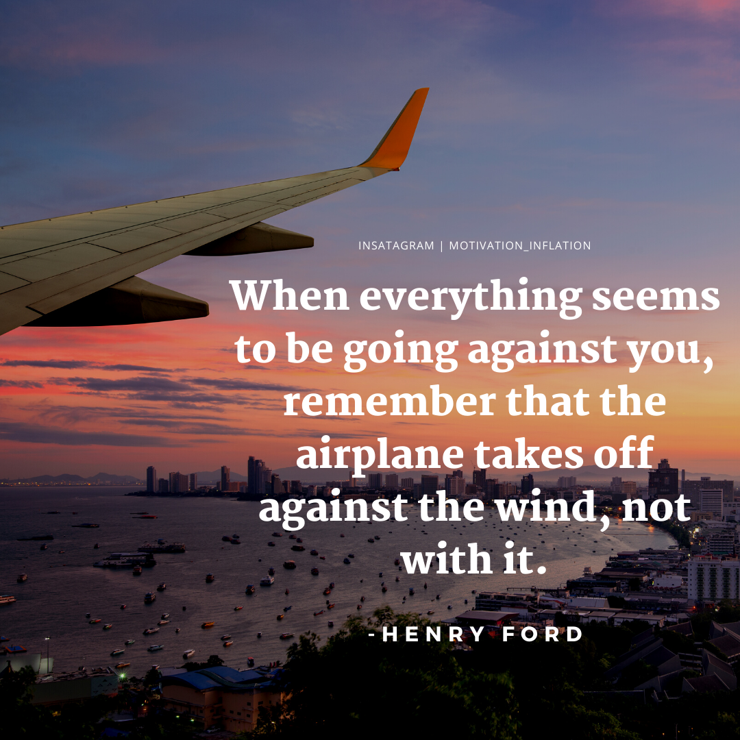 """When everything seems to be going against you, remember….."" – Henry Ford – [1080×1080]"