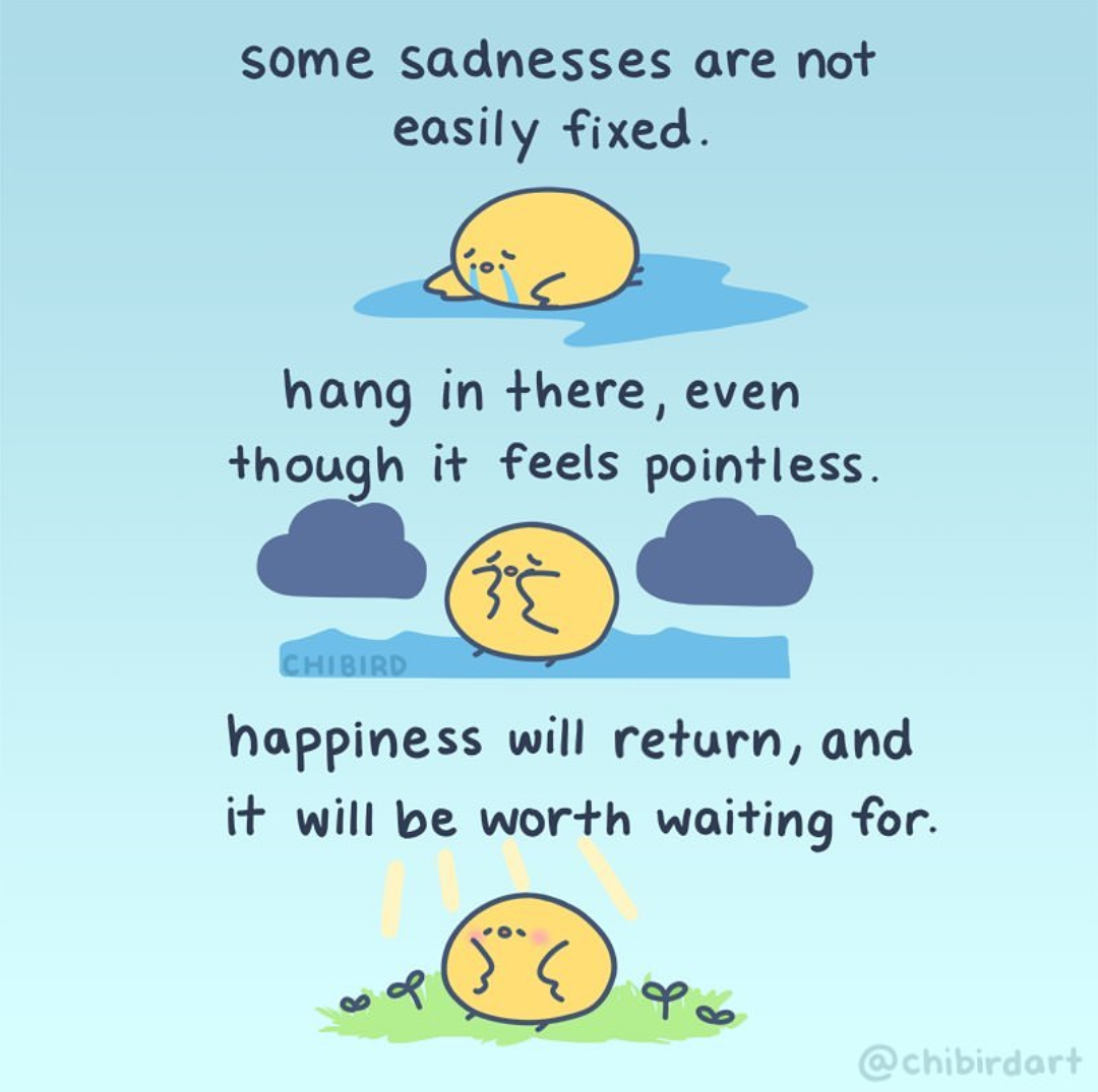 some sadnesses are no+ easily fixed. 4& hang in Here, even +hougln i'r feels poim'less. ... happiness will relurn, and i'l' will be wor-i'ln waiting for. A. https://inspirational.ly