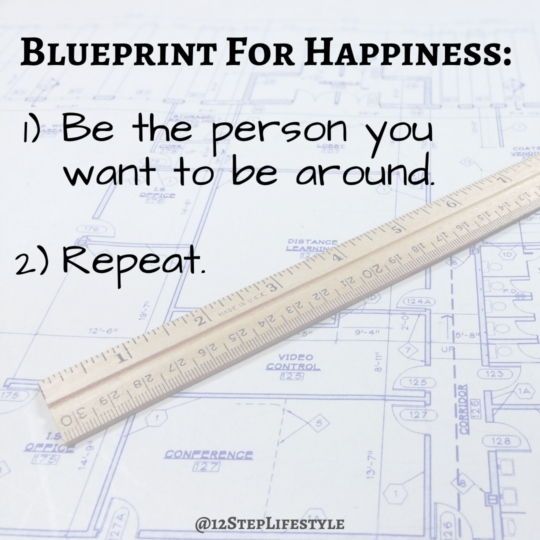 [Image] One path to happiness: be the person you want to be around.