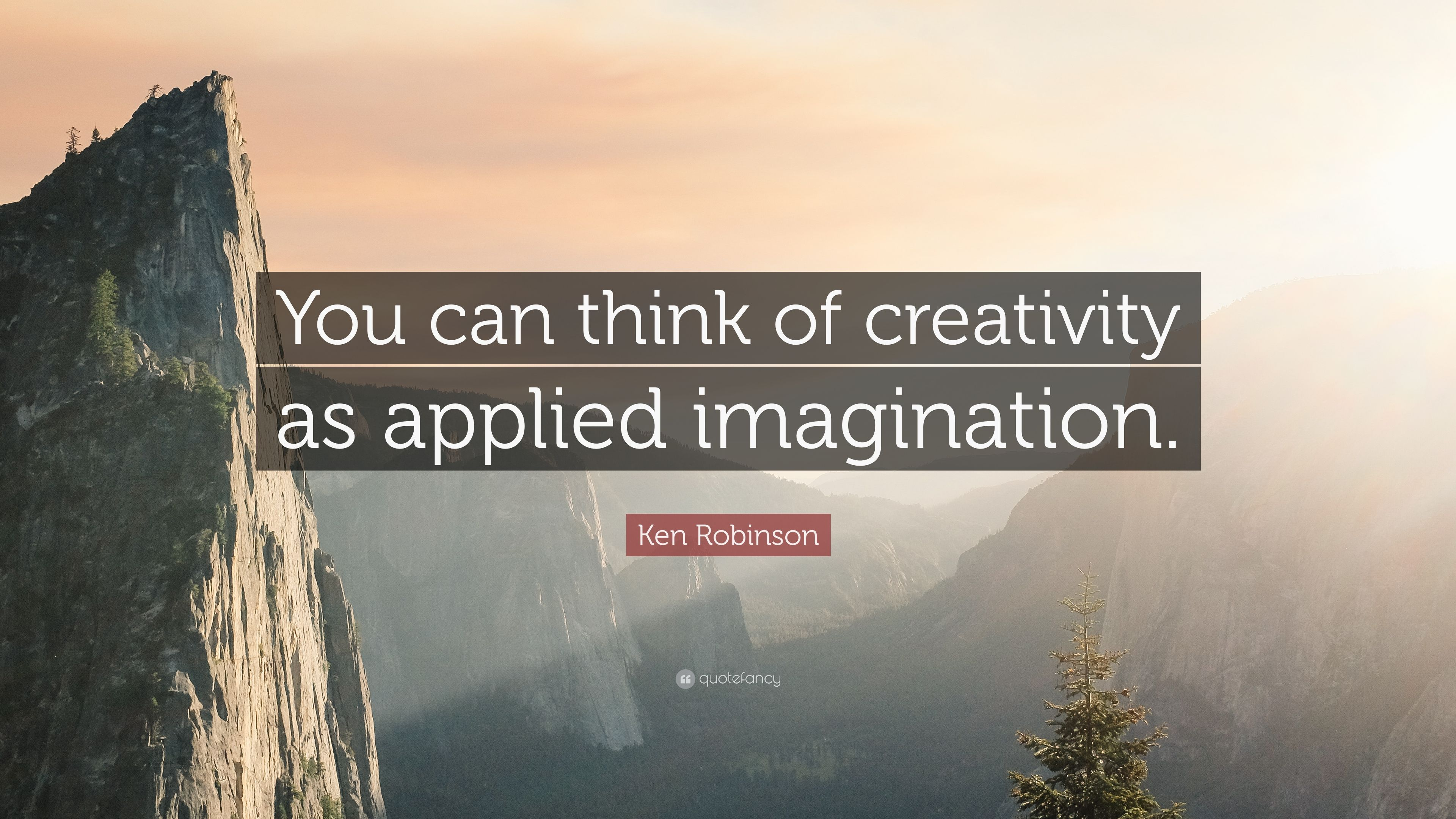"""You can think of creativity as applied imagination"" – Ken Robinson. 3840×2160"
