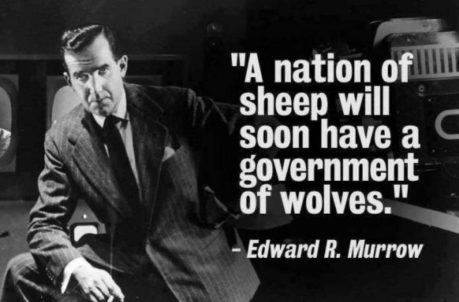 """A nation of sheep will soon have a government of wolves."" –Edward R. Murrow [933 x 615]"