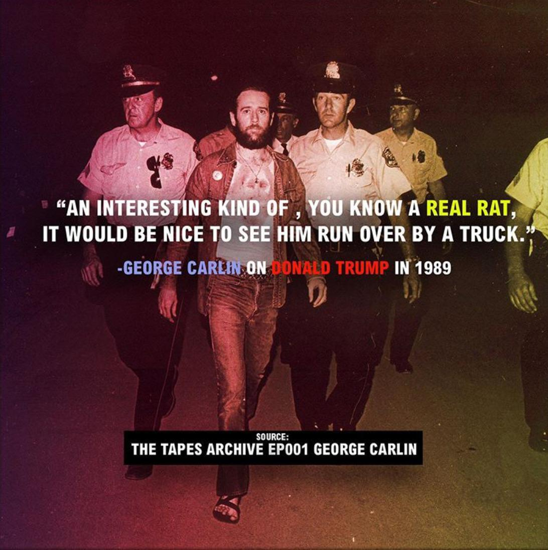 """An interesting kind of, you know a real rat, it would be nice to see him run over by a truck."" George Carlin's thought of Donald Trump in 1989. [150×150]"