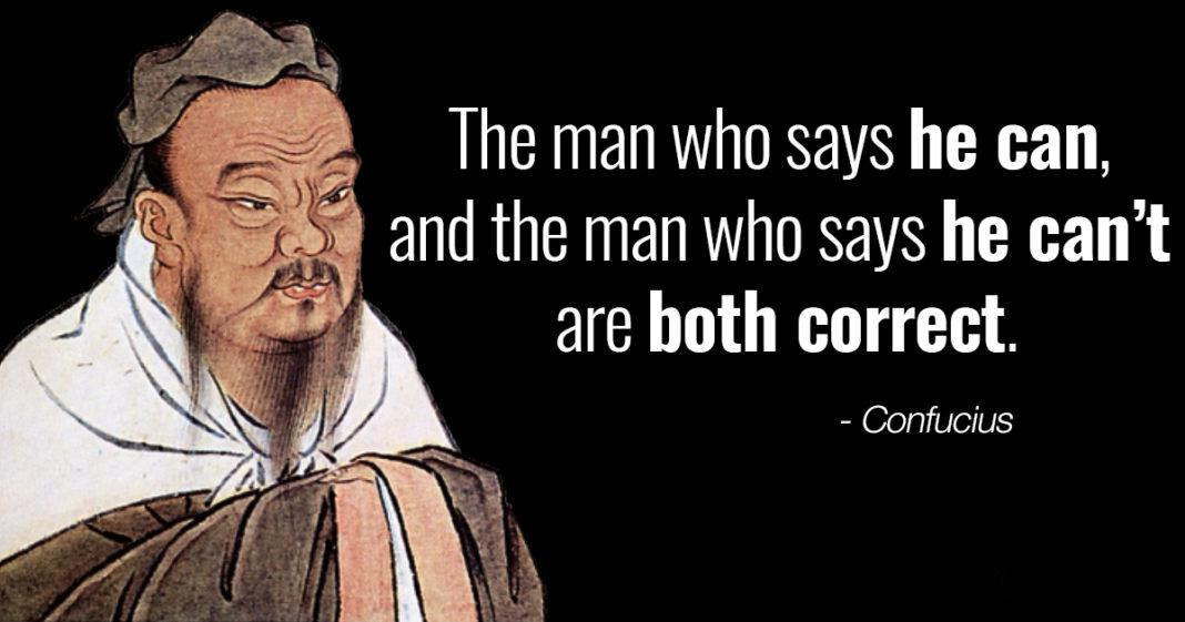 """The man who says he can, and the man who says he can't are both correct."" – Confucius [1068×561]"