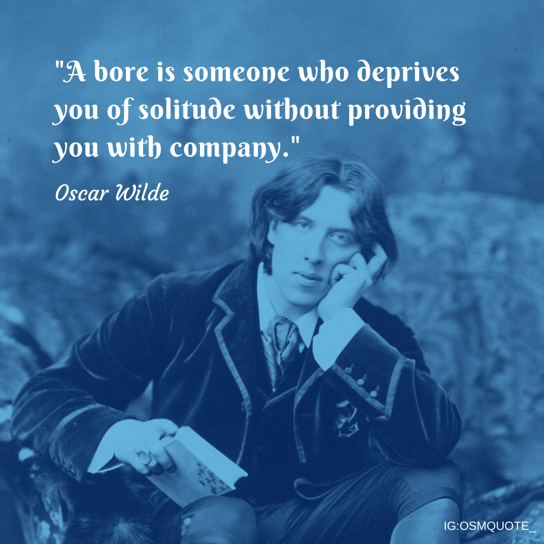 """A bore is someone who deprives you of solitude without providing you with company."" – Oscar Wilde (1080×1080)"