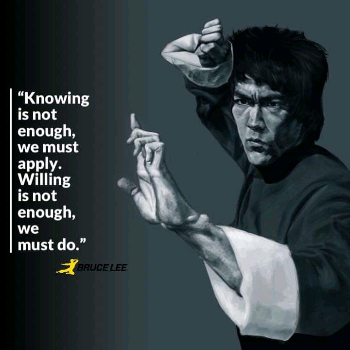 """Knowing is not enough we must apply. Willing is not enough we must do."" Bruce Lee [700 X 700]"
