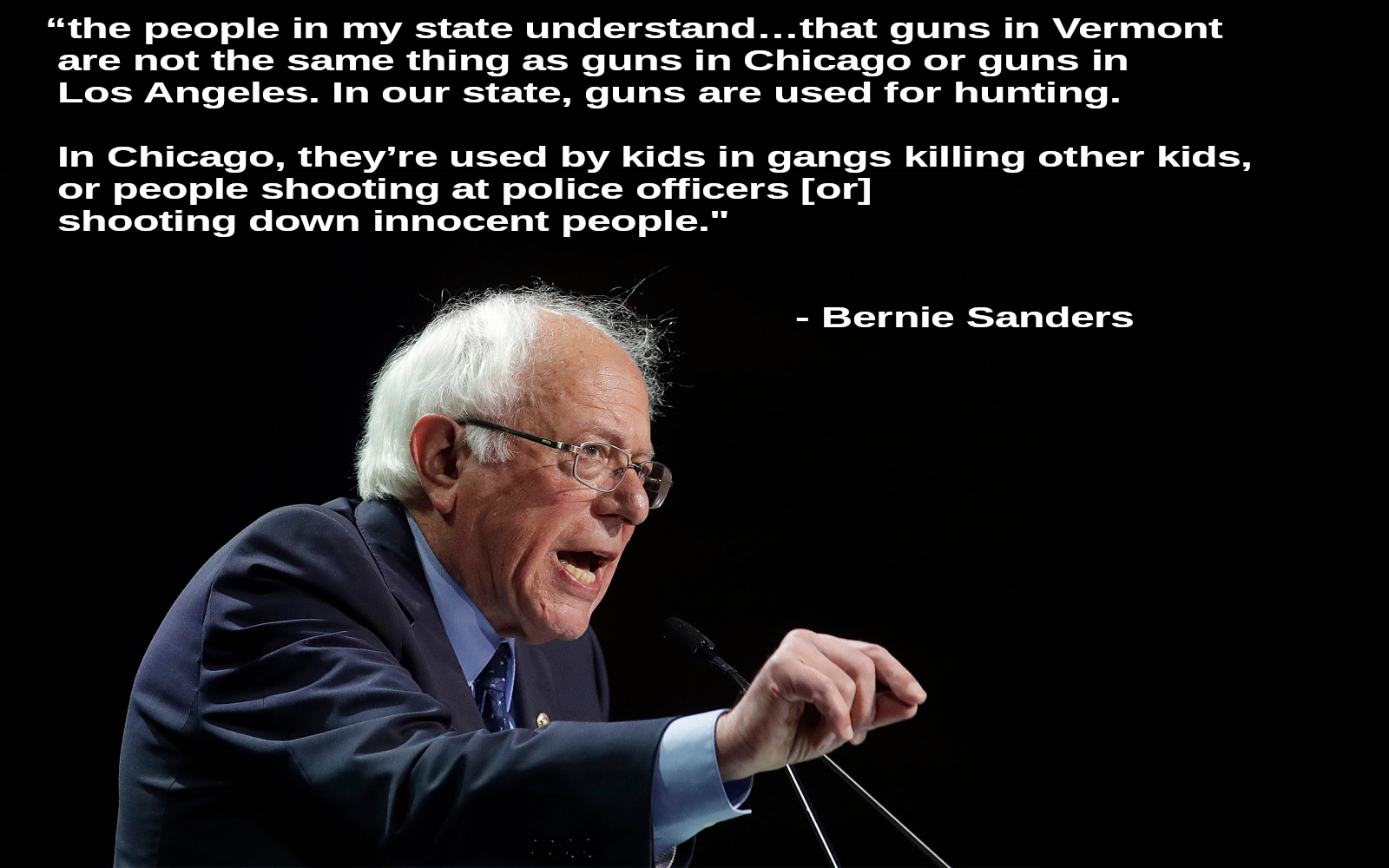 """the people in my state understand…that guns in Vermont are not the same thing as guns in Chicago…"" – Bernie Sanders [1600×1000]"