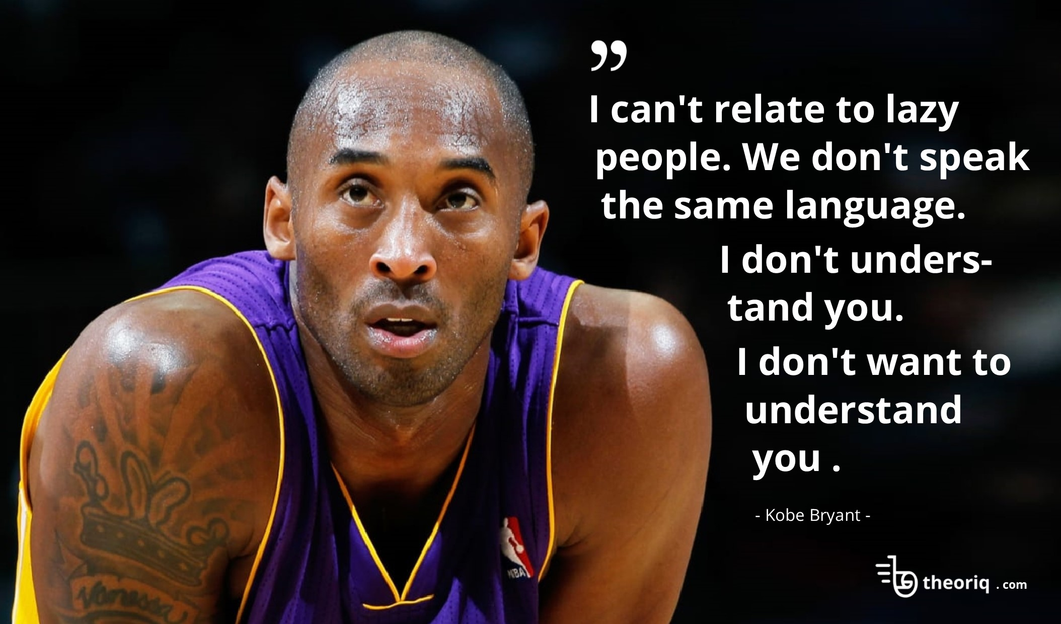 I can't relate to lazy people. We don't speak the same language. I don't understand you. I don't want to understand you. – Kobe Bryant [2108×1240]