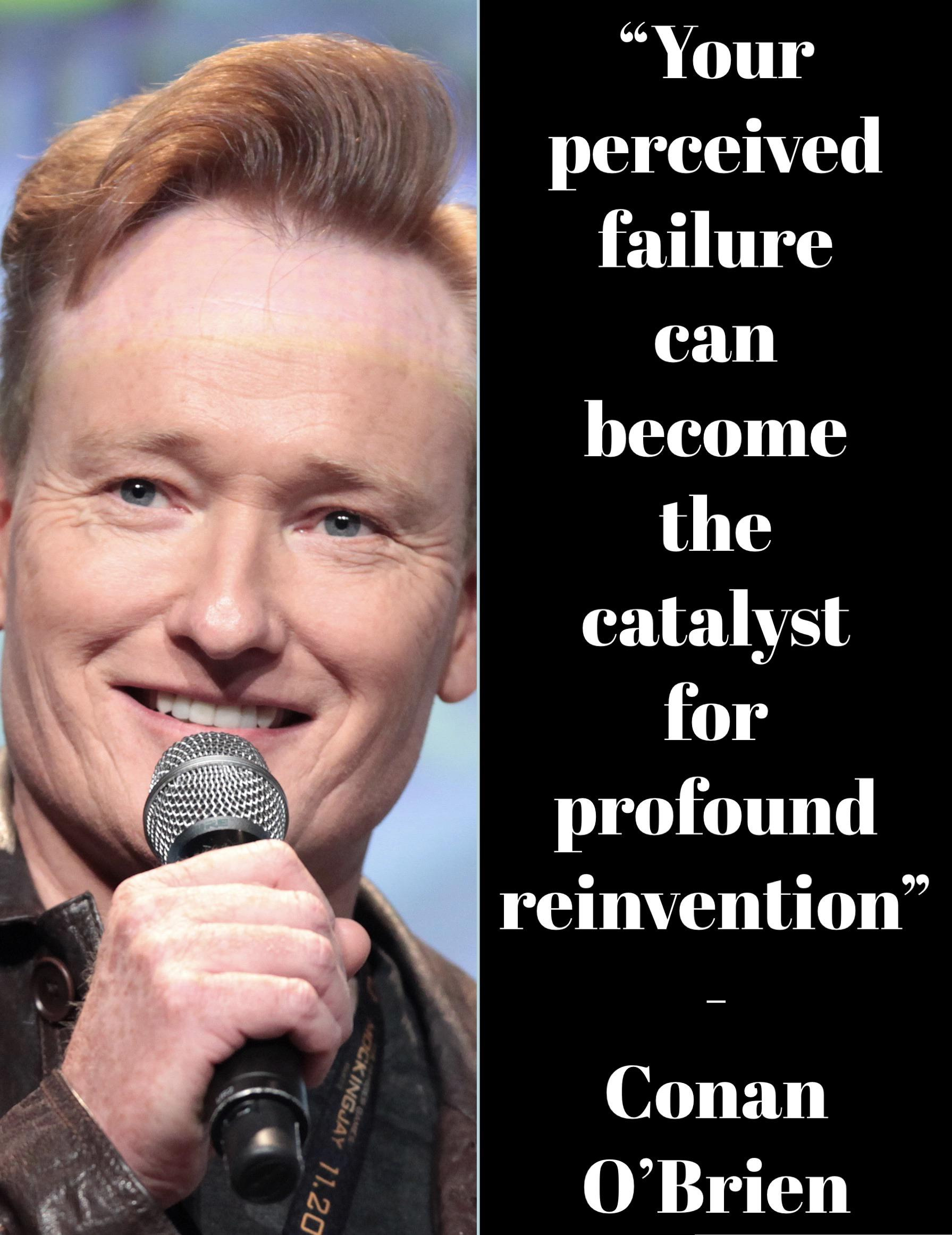 """Failure can become the catalyst for profound reinvention."" – Conan O'Brien [1791×2323]"
