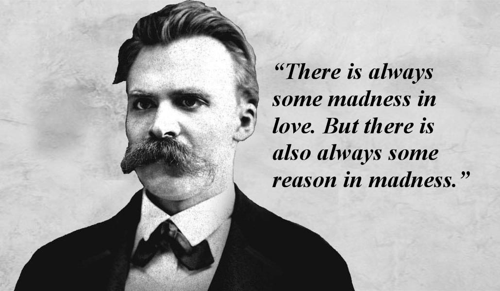 There is always some madness in love… Nietzsche (1030×600)
