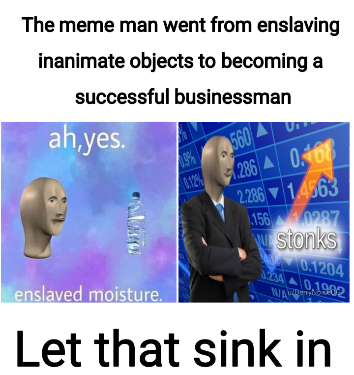 The meme man went from enslaving inanimate objects to becoming a successful businessman Let that https://inspirational.ly