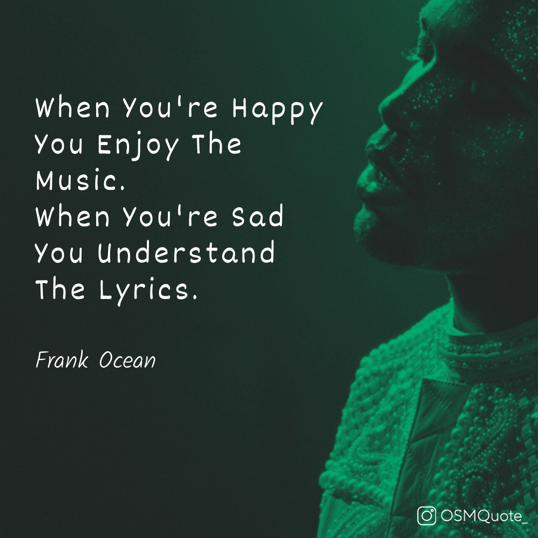 When You're Happy You Enjoy The Music. When You're Sad You Understand The Lyrics. – Frank Ocean (1080×1080)
