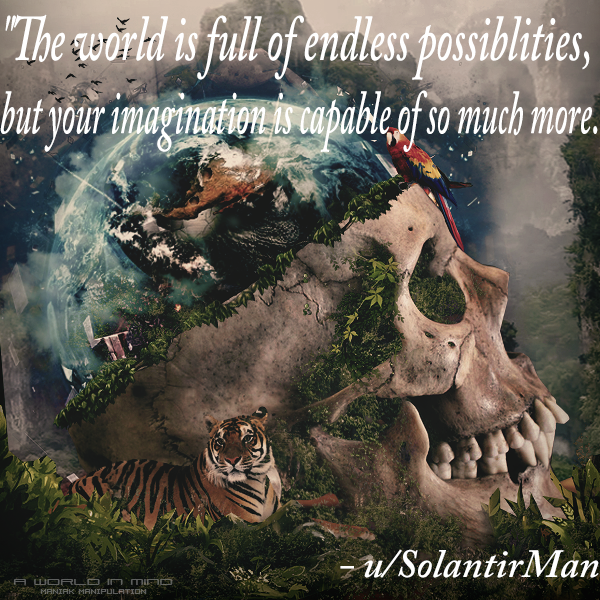"""The world is full of endless possiblities, but your imagination is capable of so much more."" – u/SolantirMan [600×600]"