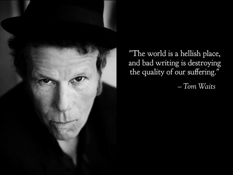 """The world is a hellish place""- Tom Waits [800×1200]"