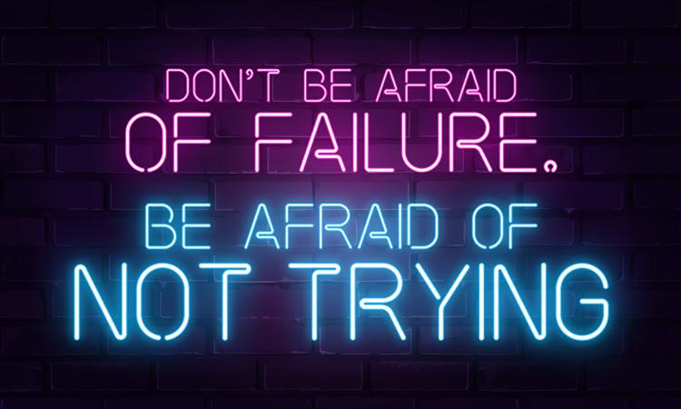 Don't Be Afraid Of Failure – Be Afraid Of Not Trying ( 750 * 450 )