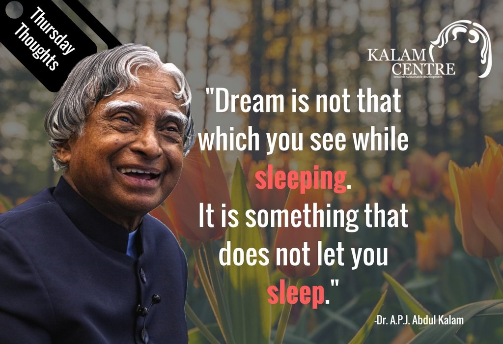 [Image] The dream is not that which you see while sleeping it is something that does not let you sleep.