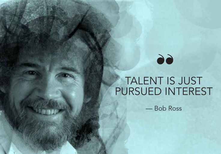 """Talent is just pursued interest"" – Bob Ross [736×515]"