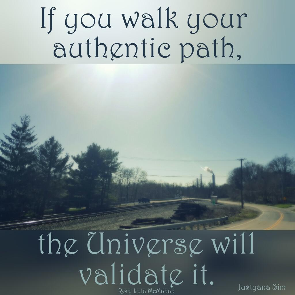 """If you walk your authentic path, the Universe will validate it."" -Rory Lula McMahan (1024×1024)"