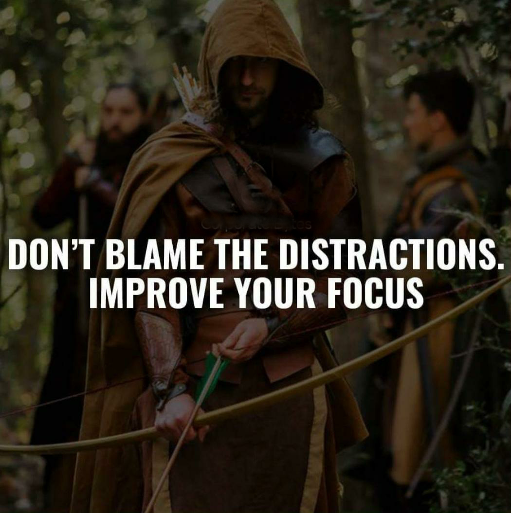 DON'T BLAME THE DISTRACTIONS. IMPROVE https://inspirational.ly