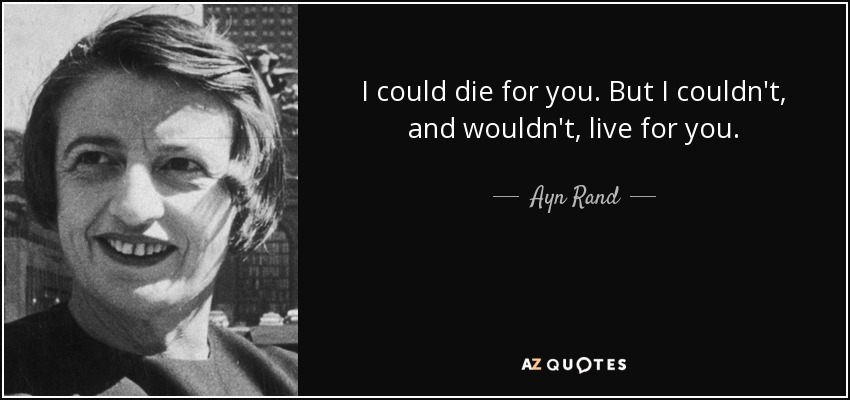 """I could die for you. But I couldn't, and wouldn't, live for you."" By Ayn Rand, The Fountainhead. [850×400]"