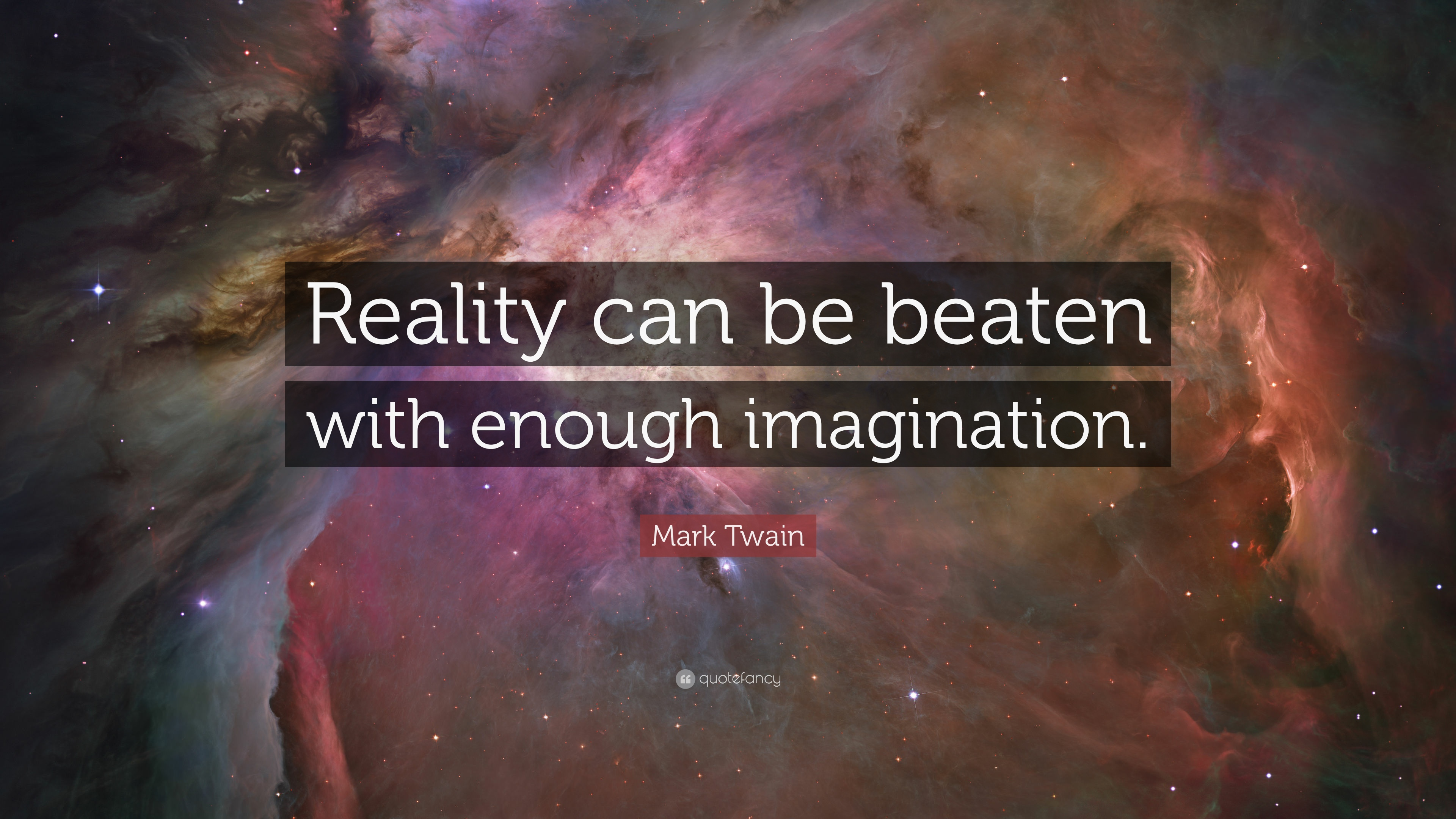 Reality can be beaten with enough imagination- Mark Twain (3840 x 2160)