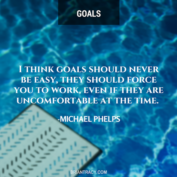 """I think goals should never be easy, they should force you to work, even if they are uncomfortable at the time."" – Michael Phelps [750*350]"