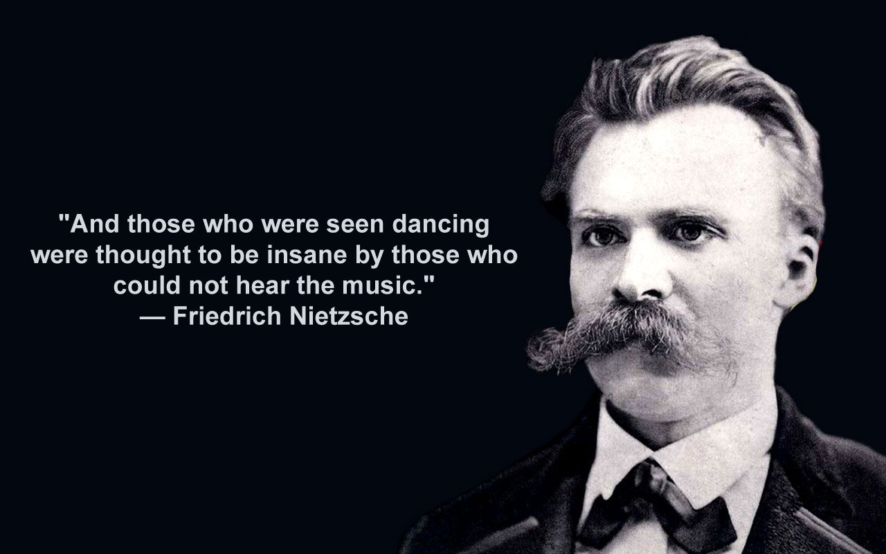 """And those who were seen dancing were thought to be insane by those who could not hear the music.""— Nietzche(1280 X 800)"