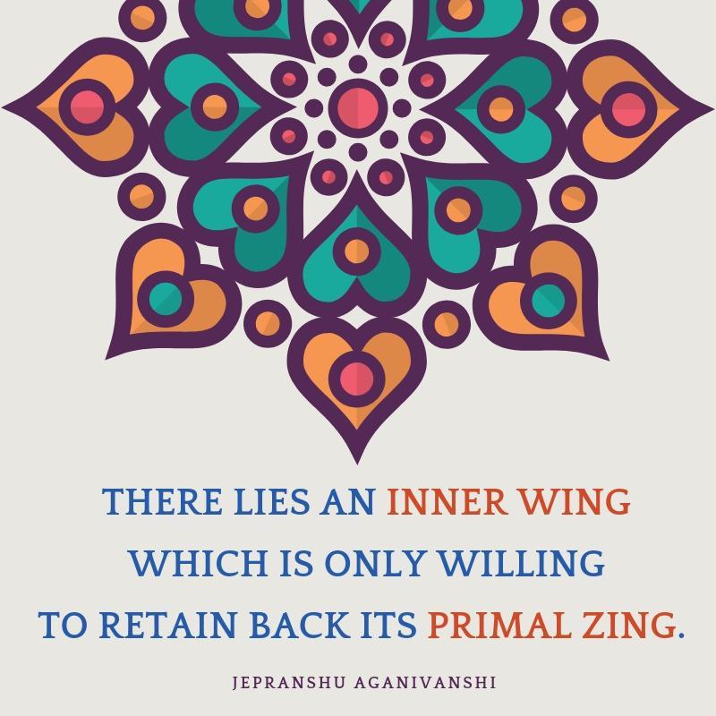 """There lies an inner wing"" – Jepranshu Aganivanshi [1080 X 1080]"