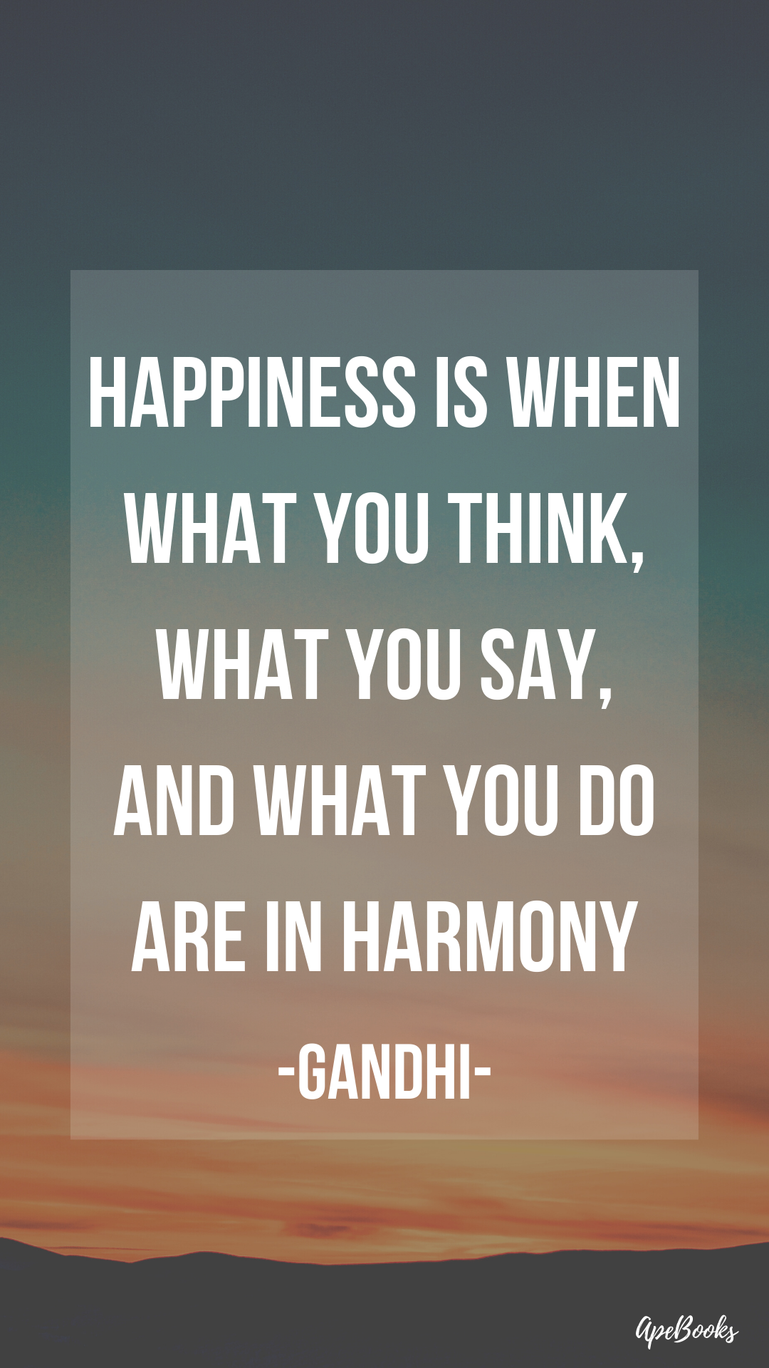 """Happiness is when what you think, what you say, and what you do are in harmony"" -Mahatma Gandhi- [1080×1920]"