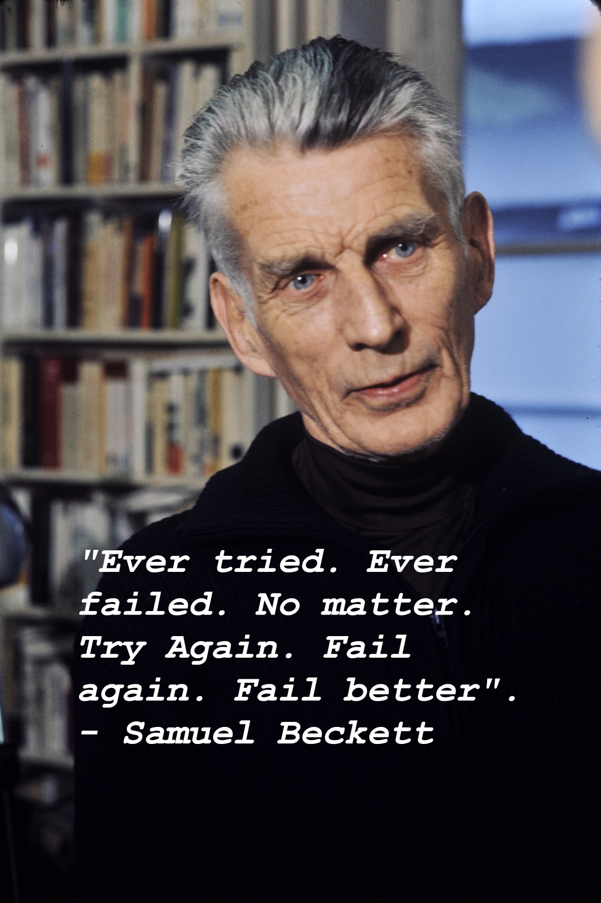 """Ever tried. Ever failed. No matter. Try again. Fail again. Fail better"" – Samuel Beckett [1198 x 1800]"