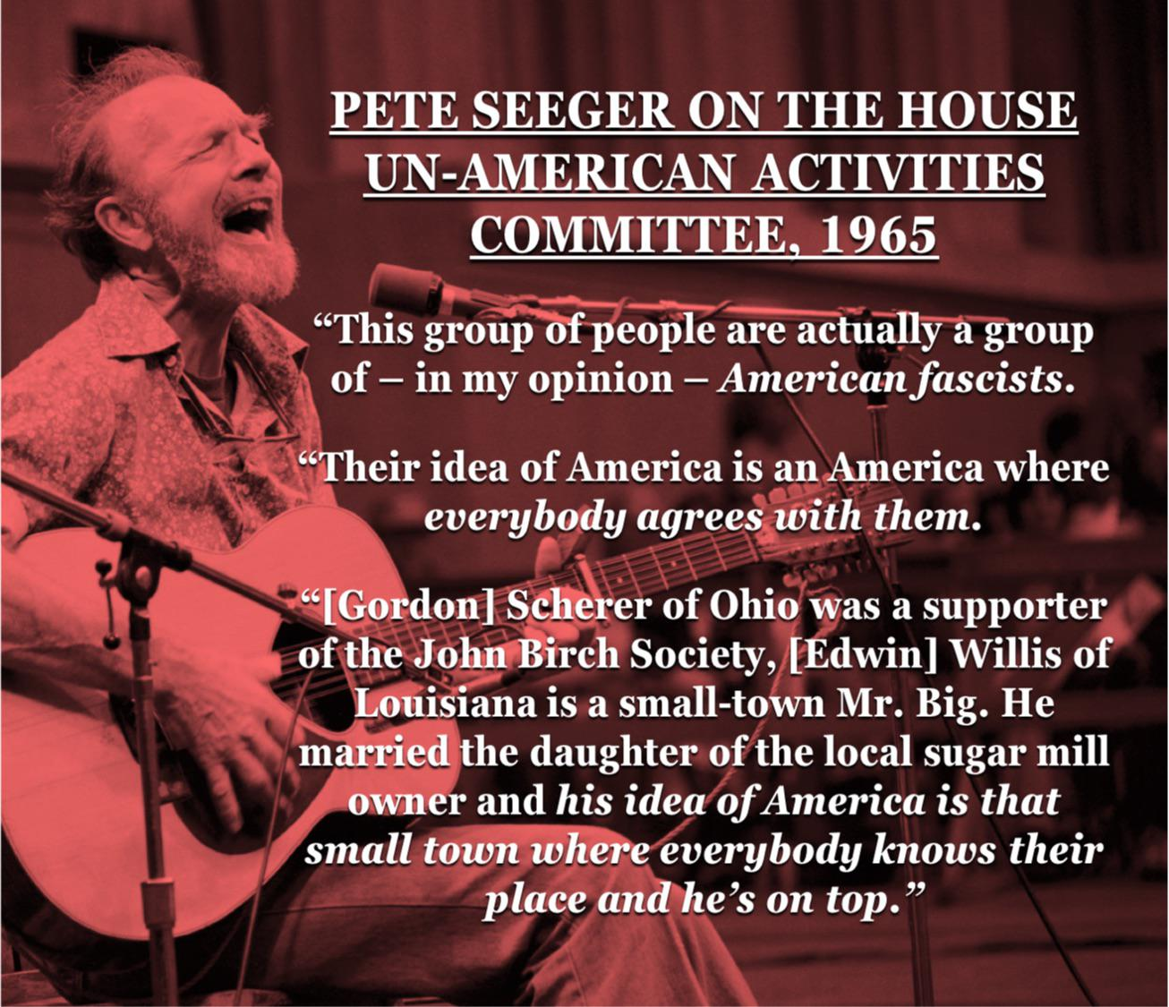"On the mindset of an American fascist: ""…his idea of America is that small town where everybody knows their place and he's on top."" -Pete Seeger [1306×1125]"