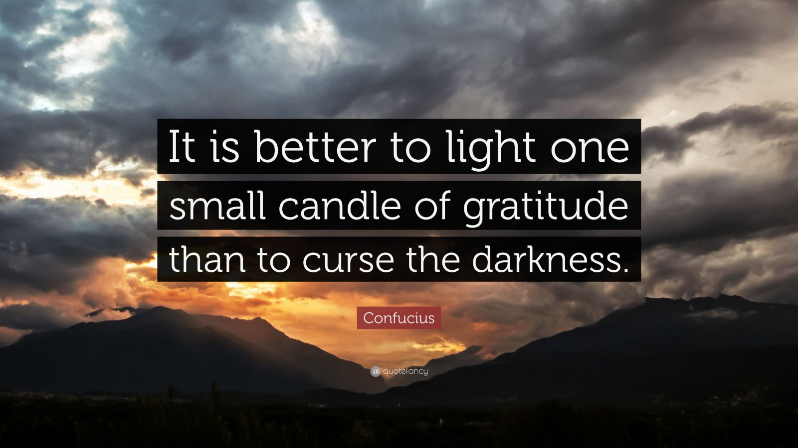 """It is better to light one small candle of gratitude than to curse the darkness."" – Confucius [1600×900]"