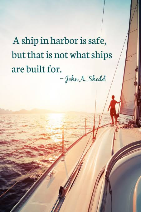"A ship in harbor is safe, 17"""" that is not what Ships are built for. https://inspirational.ly"